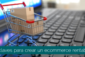7 Claves para Crear un Ecommerce rentable