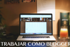 Ideas de Negocio: Trabajar como Blogger